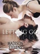 Letting Go ebook by Madison Stevens