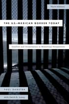 The U.S.-Mexican Border Today - Conflict and Cooperation in Historical Perspective ebook by Paul Ganster, David E. Lorey