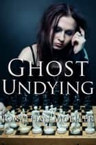 Ghost Undying (World of the Ghosts short story) ebook by Jonathan Moeller