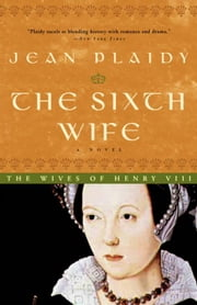 The Sixth Wife - The Story of Katherine Parr ebook by Jean Plaidy