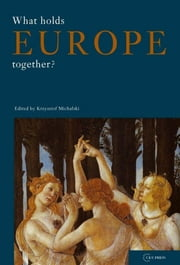 What Holds Europe Together? ebook by Krzysztof Michalski