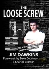 The Loose Screw - The Shocking Truth about our Prison System ebook by Jim Dawkins