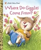 Where Do Giggles Come From? ebook by Diane Muldrow, Anne Kennedy