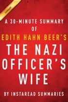 The Nazi Officer's Wife by Edith Hahn Beer with Susan Dworkin - A 30-minute Instaread Summary ebook by Instaread Summaries