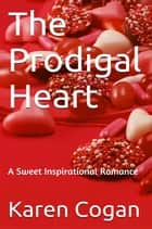 The Prodigal Heart ebook by Karen Cogan