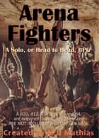 Arena Fighters (Rule Book): A Solo, or Head to Head, RPG ebook by M. R. Mathias