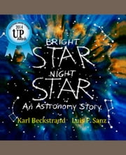 Bright Star, Night Star - An Astronomy Story ebook by Karl Beckstrand