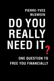 Do You Really Need It? - One Question to Free You Financially ebook by Pierre-Yves Mcsween, Rhonda Mullins