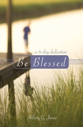 Be Blessed - A 31-day Dedication ebook by Hillary G. Jones