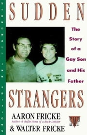 Sudden Strangers - The Story of a Gay Son and His Father ebook by Aaron Fricke,Walter Fricke