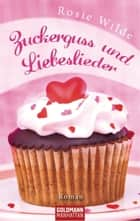 Zuckerguss und Liebeslieder ebook by Rosie Wilde,Martina Tichy