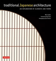 Traditional Japanese Architecture - An Exploration of Elements and Forms ebook by Mira Locher, Kengo Kuma, Ben Simmons