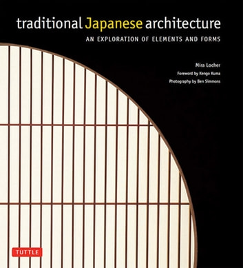 Traditional Japanese Architecture - An Exploration of Elements and Forms ebook by Mira Locher