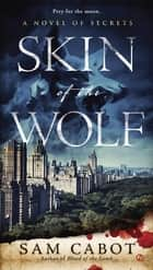 Skin of the Wolf ebook by Sam Cabot