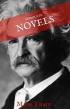 Mark Twain: The Complete Novels (House of Classics) ebook by Mark Twain, House of Classics