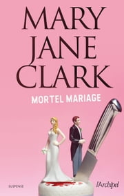 Mortel mariage eBook by Mary jane Clark, Sebastian Danchin