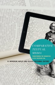 Comparative Textual Media - Transforming the Humanities in the Postprint Era ebook by N. Katherine Hayles,Jessica Pressman
