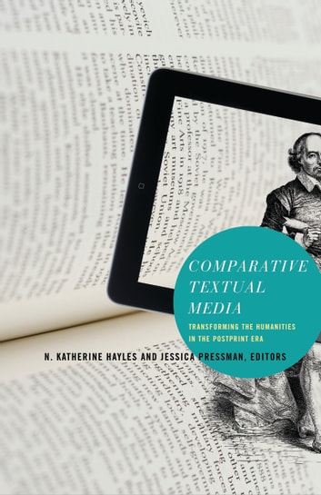 Comparative Textual Media - Transforming the Humanities in the Postprint Era ebook by