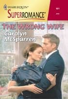 The Wrong Wife ebook by Carolyn McSparren