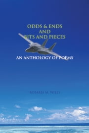 ODDS & ENDS AND BITS AND PIECES - AN ANTHOLOGY OF POEMS ebook by Rose Wills