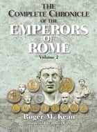 The Complete Chronicle of the Emperors of Rome; Vol. 2 ebook by Roger Kean