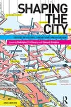 Shaping the City - Studies in History, Theory and Urban Design ebook by Rodolphe El-Khoury, Edwards Robbins