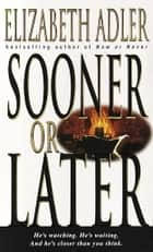 Sooner or Later - A Novel ebook by Elizabeth Adler