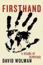 Firsthand - A Decade of Reportage eBook by David Wolman