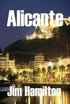 Alicante ebook by Jim Hamilton