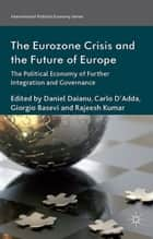 The Eurozone Crisis and the Future of Europe ebook by C. D'Adda,G. Basevi,Daniel D#ianu,Rajeesh Kumar
