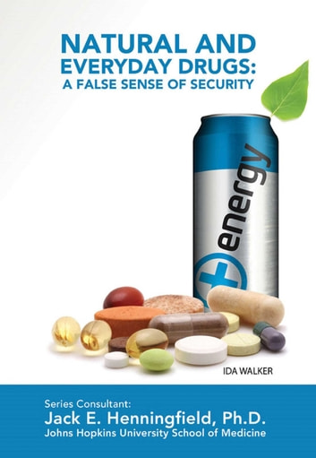 Natural and Everyday Drugs: A False Sense of Security ebook by Ida Walker