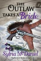 The Outlaw Takes a Bride ebook by Sylvia McDaniel