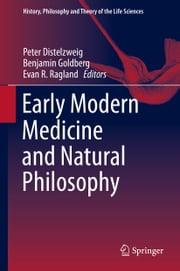 Early Modern Medicine and Natural Philosophy ebook by Peter Distelzweig,Benjamin Goldberg,Evan R. Ragland