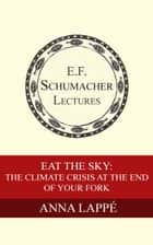 Eat the Sky: The Climate Crisis at the End of Your Fork ebook by Anna Lappé,Hildegarde Hannum