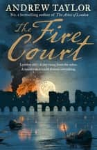 The Fire Court: A gripping historical thriller from the bestselling author of The Ashes of London ebook by Andrew Taylor
