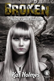 Broken - Hekate's Web ebook by Kat Holmes
