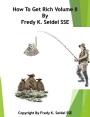 How to Get Rich Volume II ebook by Fredy Seidel