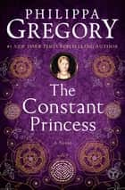 The Constant Princess ebook by Philippa Gregory