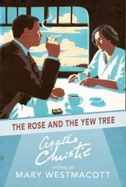 The Rose and the Yew Tree ebook by Agatha Christie, Mary Westmacott