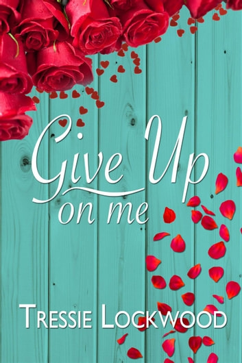 Give Up On Me ebook by Tressie Lockwood