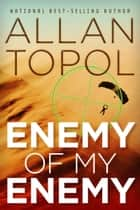 Enemy of My Enemy ebook by Allan Topol