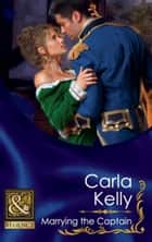Marrying the Captain (Mills & Boon Historical) (Lord Ratliffe's Daughters, Book 1) eBook by Carla Kelly