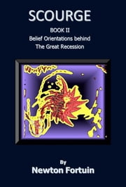 Scourge II: Belief Orientations behind the Great Recession ebook by Newton Fortuin