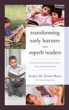 Transforming Early Learners into Superb Readers ebook by Andrea M. Nelson-Royes,Byung-In Seo
