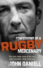 Confessions of a Rugby Mercenary ebook by John Daniell