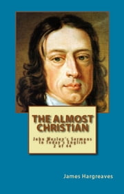 The Almost Christian: John Wesley's Sermon In Today's English (2 of 44) ebook by James Hargreaves,John Wesley
