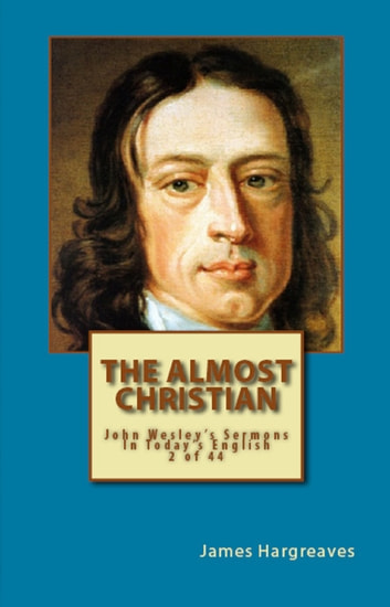 The Almost Christian John Wesleys Sermon In Todays English 2 Of