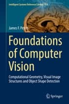 Foundations of Computer Vision - Computational Geometry, Visual Image Structures and Object Shape Detection ebook by James F. Peters