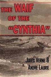 "The Waif Of The ""Cynthia"" ebook by Andre Laurie And Jules Verne"