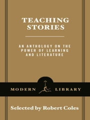 Teaching Stories - An Anthology on the Power of Learning and Literature ebook by Robert Coles,Trevor B. Hall,Ernest Patterson,Michael Coles,Leo Tolstoy